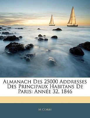 Almanach Des 25000 Addresses Des Principaux Habitans de Paris: Anne 32, 1846 9781143876004