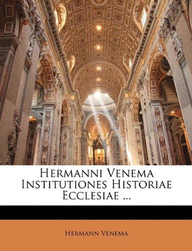 Hermanni Venema Institutiones Historiae Ecclesiae ... 9781143920226