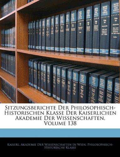Sitzungsberichte Der Philosophisch-Historischen Klasse Der Kaiserlichen Akademie Der Wissenschaften, Volume 138 9781143921148