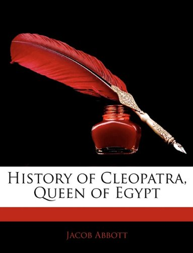 History of Cleopatra, Queen of Egypt 9781143924507
