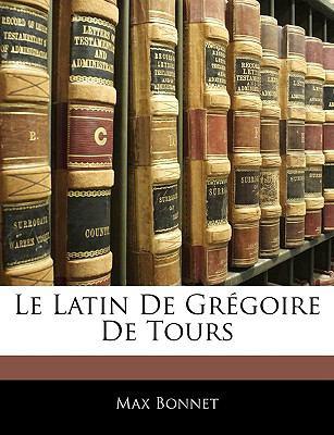 Le Latin de Gregoire de Tours 9781143927652