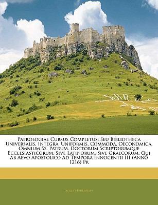 Patrologiae Cursus Completus: Seu Bibliotheca Universalis, Integra, Uniformis, Commoda, Oeconomica, Omnium SS. Patrum, Doctorum Scriptorumque Eccles 9781143935008