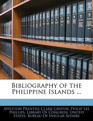 Bibliography of the Philippine Islands ... 9781144062666