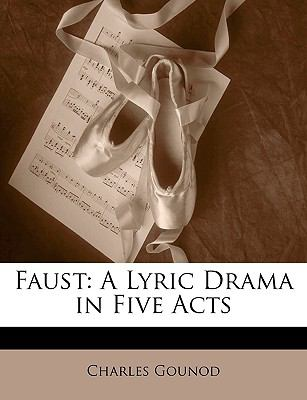 Faust: A Lyric Drama in Five Acts 9781144087812