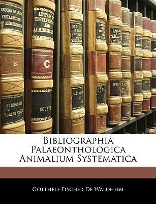 Bibliographia Palaeonthologica Animalium Systematica 9781144091451