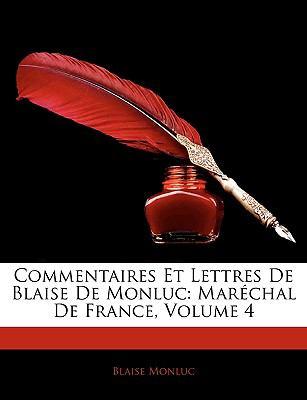Commentaires Et Lettres de Blaise de Monluc: Marchal de France, Volume 4 9781144152619