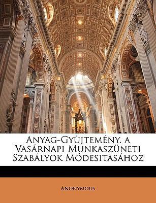 Anyag-Gyjtemny. a Vasrnapi Munkaszneti Szablyok Mdesitshoz 9781144279095