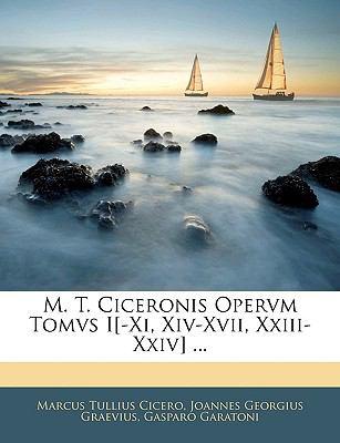 M. T. Ciceronis Opervm Tomvs I[-XI, XIV-XVII, XXIII-XXIV] ... 9781144310170