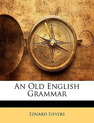 An Old English Grammar 9781144334992