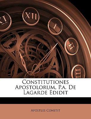 Constitutiones Apostolorum, P.A. de Lagarde Edidit 9781144361547