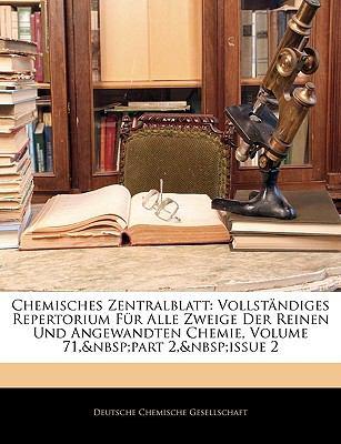 Chemisches Zentralblatt: Vollst Ndiges Repertorium Fur Alle Zweige Der Reinen Und Angewandten Chemie, Volume 71, Part 2, Issue 2 9781144398239