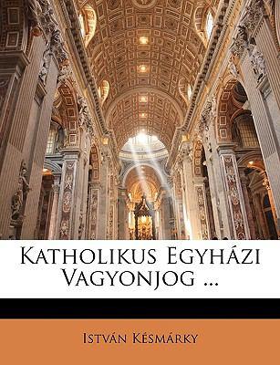 Katholikus Egyhzi Vagyonjog ... 9781144407672