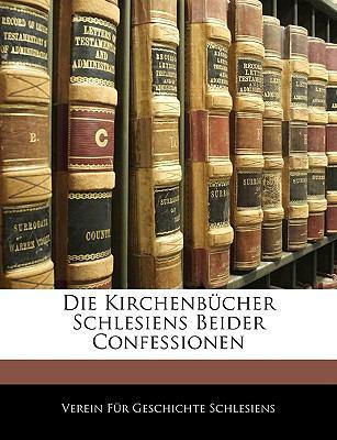 Die Kirchenbcher Schlesiens Beider Confessionen 9781144439956