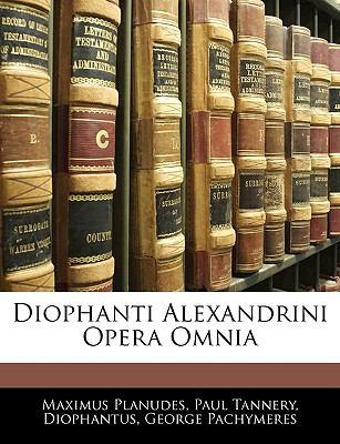 Diophanti Alexandrini Opera Omnia 9781144441850