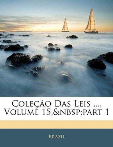 Coleo Das Leis ..., Volume 15, Part 1 9781144473288