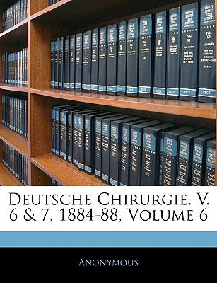 Deutsche Chirurgie. V. 6 & 7, 1884-88, Volume 6 9781144484093