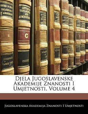 Djela Jugoslavenske Akademije Znanosti I Umjetnosti, Volume 4 9781144496140