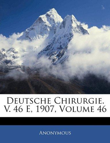 Deutsche Chirurgie. V. 46 E, 1907, Volume 46 9781144497550