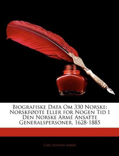 Biografiske Data Om 330 Norske: Norskfdte Eller for Nogen Tid I Den Norske Arm Ansatte Generalspersoner, 1628-1885 9781144504562