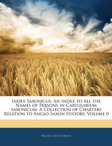 Index Saxonicus: An Index to All the Names of Persons in Cartularium Saxonicum