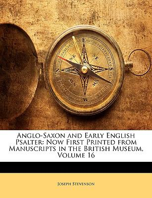 Anglo-Saxon and Early English Psalter: Now First Printed from Manuscripts in the British Museum, Volume 16 9781144541819
