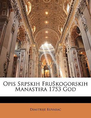 Opis Srpskih Frukogorskih Manastira 1753 God 9781144554215