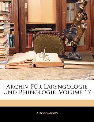 Archiv Fr Laryngologie Und Rhinologie, Volume 17 9781144577061