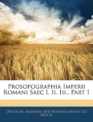 Prosopographia Imperii Romani Saec I. II. III., Part 1 9781144580764
