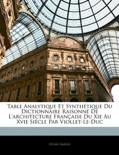 Table Analytique Et Synthtique Du Dictionnaire Raisonn de L'Architecture Francaisee Du XIE Au Xvie Siecle Par Viollet-Le-Duc 9781144584373