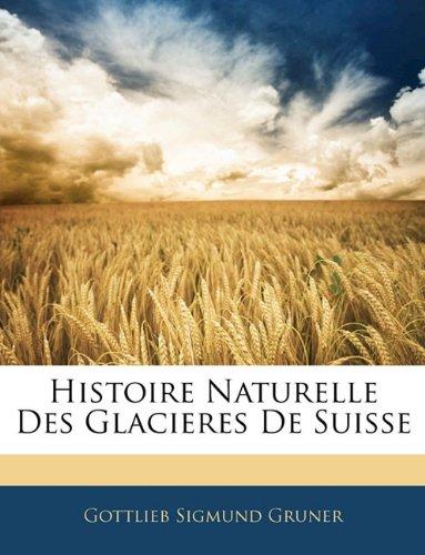 Histoire Naturelle Des Glacieres de Suisse 9781144666345