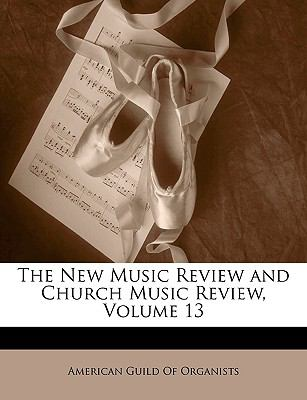 The New Music Review and Church Music Review, Volume 13 9781144706294