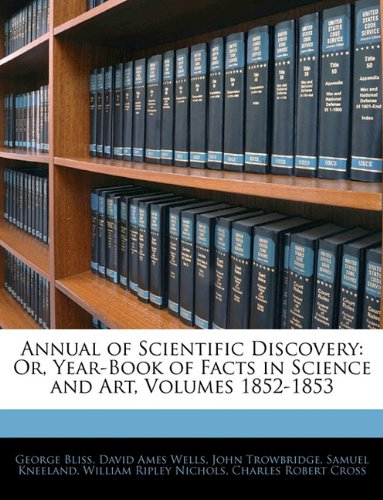 Annual of Scientific Discovery: Or, Year-Book of Facts in Science and Art, Volumes 1852-1853 9781144745750