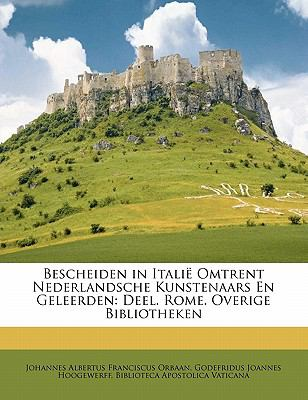 Bescheiden in Itali Omtrent Nederlandsche Kunstenaars En Geleerden: Deel. Rome. Overige Bibliotheken 9781145600829