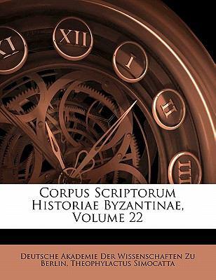 Corpus Scriptorum Historiae Byzantinae, Volume 22 9781145601628