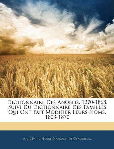 Dictionnaire Des Anoblis, 1270-1868, Suivi Du Dictionnaire Des Familles Qui Ont Fait Modifier Leurs Noms, 1803-1870 9781145756342