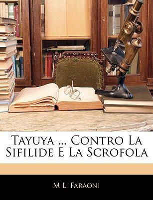 Tayuya ... Contro La Sifilide E La Scrofola 9781145793941