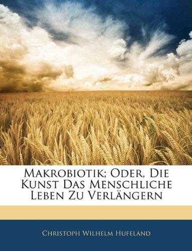 Makrobiotik; Oder, Die Kunst Das Menschliche Leben Zu Verl Ngern 9781145804401