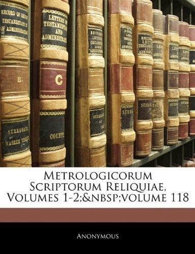 Metrologicorum Scriptorum Reliquiae, Volumes 1-2; Volume 118 9781145860872