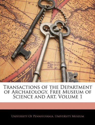 Transactions of the Department of Archaeology, Free Museum of Science and Art, Volume 1 9781146047722