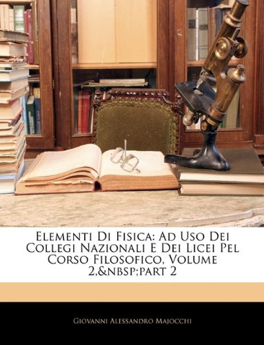 Elementi Di Fisica: Ad USO Dei Collegi Nazionali E Dei Licei Pel Corso Filosofico, Volume 2, Part 2