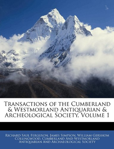 Transactions of the Cumberland & Westmorland Antiquarian & Archeological Society, Volume 1 9781146166027