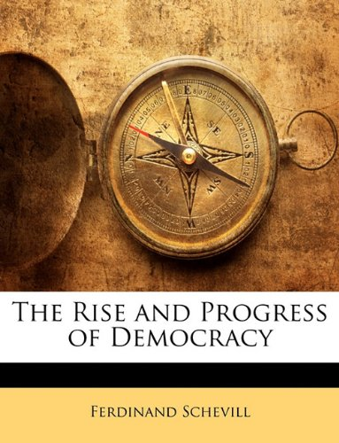 The Rise and Progress of Democracy 9781146225175