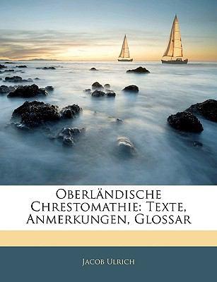 Oberlndische Chrestomathie: Texte, Anmerkungen, Glossar 9781146230360