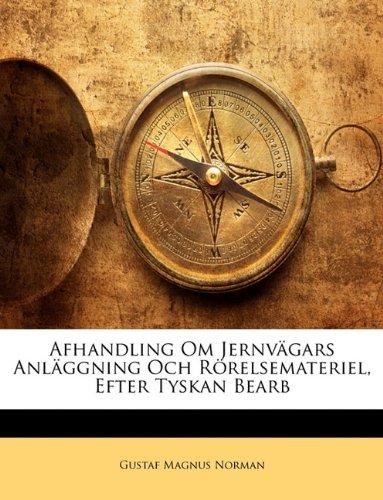 Afhandling Om Jernvgars Anlggning Och Rrelsemateriel, Efter Tyskan Bearb 9781146440998