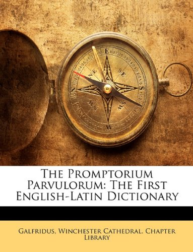 The Promptorium Parvulorum: The First English-Latin Dictionary 9781146513210