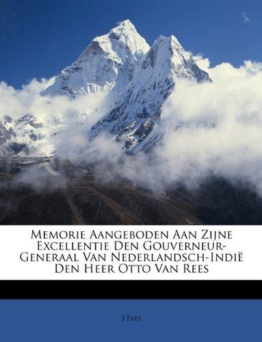 Memorie Aangeboden Aan Zijne Excellentie Den Gouverneur-Generaal Van Nederlandsch-Indi Den Heer Otto Van Rees 9781146540292