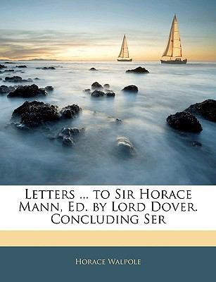 Letters ... to Sir Horace Mann, Ed. by Lord Dover. Concluding Ser 9781146626385