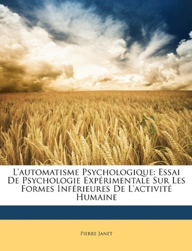 L'Automatisme Psychologique: Essai de Psychologie Exprimentale Sur Les Formes Infrieures de L'Activit Humaine 9781146660372