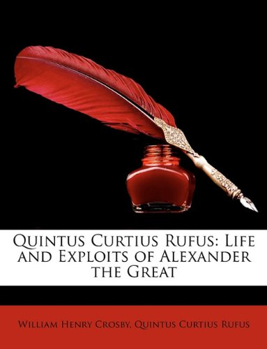 Quintus Curtius Rufus: Life and Exploits of Alexander the Great 9781146682299