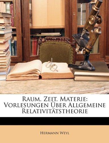 Raum. Zeit. Materie: Vorlesungen Uber Allgemeine Relativittstheorie 9781146719155